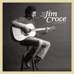 Have You Heard: Jim Croce Live Album