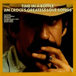 Time in a Bottle: Jim Croce's Greatest Love Songs Album