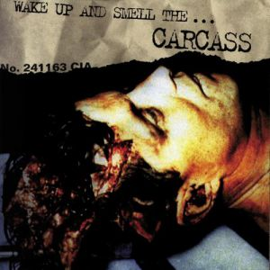 Wake Up and Smell the... Carcass Album